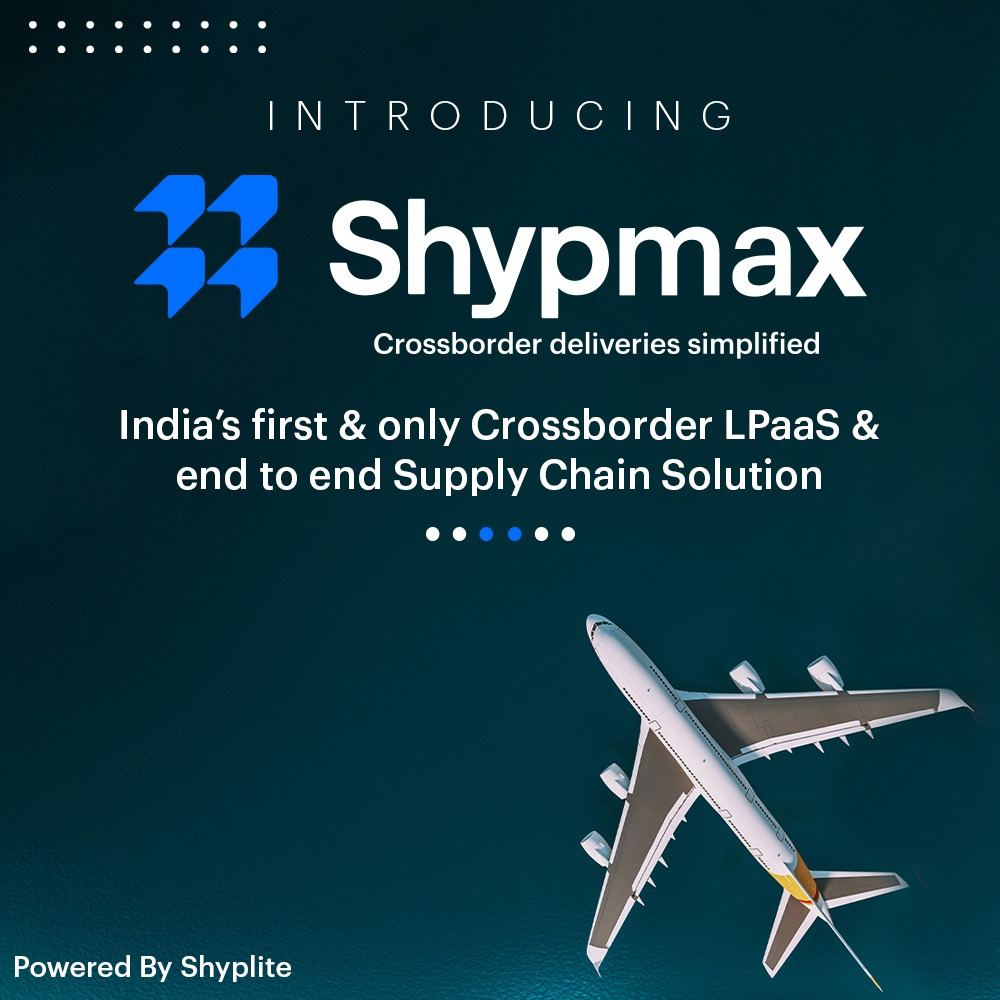 AI powered Logistics startup Shyplite launches - Shypmax: India's first and only Cross border LPaaS (Logistics Platform as a service) 1